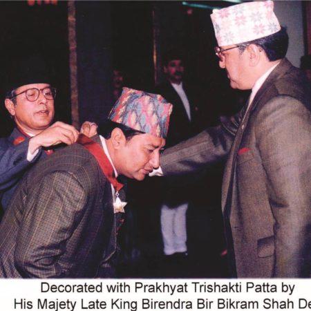 Decorated with Prakhyat Trishakti Patta by His Majesty Late King Birendra Bir Bikram Shah Dev